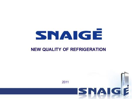 NEW QUALITY OF REFRIGERATION 2011. MISSION By creating value for our shareholders, using the most state-of-the-art technologies, enhancing employee skills,