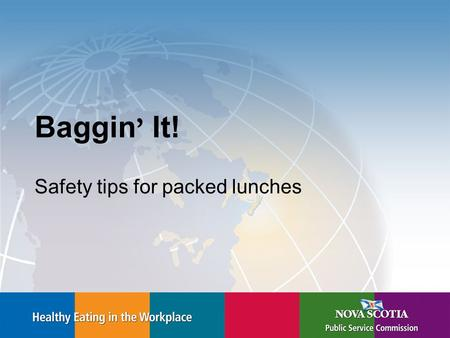 Baggin ' It! Safety tips for packed lunches. Tips for Great Lunches Create a nutritionally balanced lunch. –Aim for at least one food from each of the.
