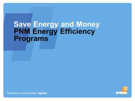 Save Energy and Money PNM Energy Efficiency Programs