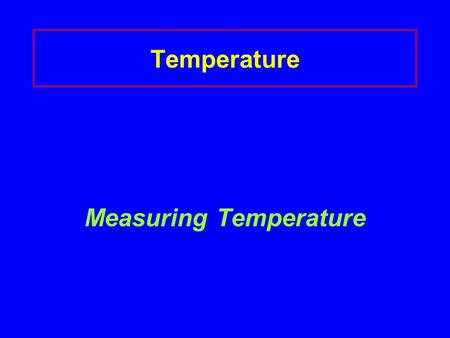 Temperature Measuring Temperature. Temperature Particles are always moving. When you heat water, the water molecules move faster. When molecules move.