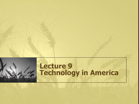 Lecture 9 Technology in America. Early 19th Century Eli Whitney – invention of the cotton gin John H. Hall – American system of production Cyrus H. McCormick.