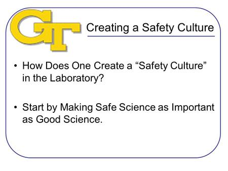 "Creating a Safety Culture How Does One Create a ""Safety Culture"" in the Laboratory? Start by Making Safe Science as Important as Good Science."