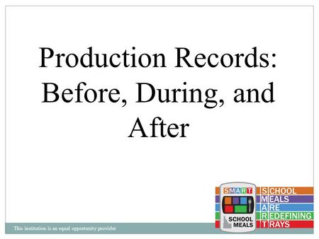 This institution is an equal opportunity provider Production Records: Before, During, and After.