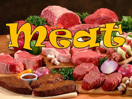Today you will learn how to… List factors affecting the selection of meats Describe principles of cooking meat Describe how to store and prepare meats.