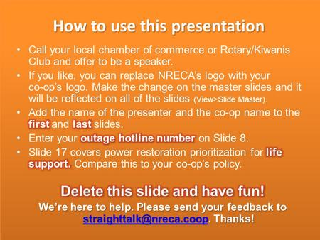 How to use this presentation. How Power is Restored After a Severe Storm Presented by YOUR NAME YOUR TITLE.