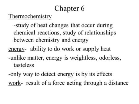 Chapter 6 Thermochemistry -study of heat changes that occur during chemical reactions, study of relationships between chemistry and energy energy- ability.