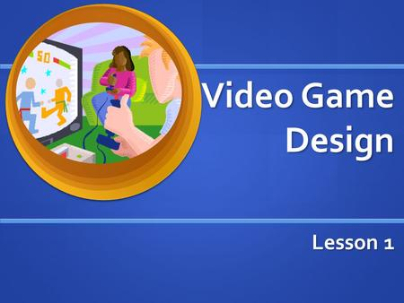 Video Game Design Lesson 1. Game Designer Person involved in the development of a video game Person involved in the development of a video game Usually.