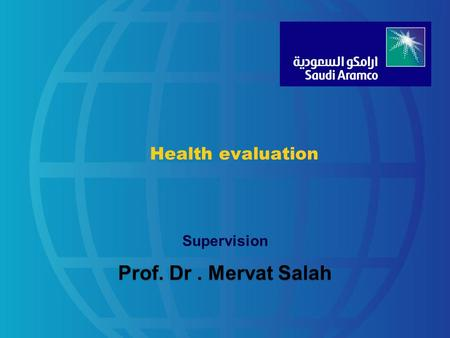 Health evaluation Supervision Prof. Dr. Mervat Salah.