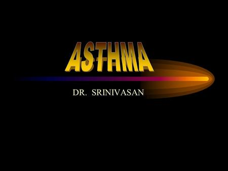 DR. SRINIVASAN. Goals of the lecture Definition of asthma & brief pathogenesis Initial diagnosis and ddx Factors that can trigger or aggrevate asthma.