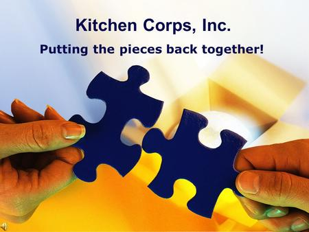 Kitchen Corps, Inc. Putting the pieces back together!