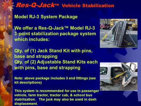 Model RJ-3 System Package We offer a Res-Q-Jack™ Model RJ-3 3-point stabilization package system which includes: Qty. of (1) Jack Stand Kit with pins,