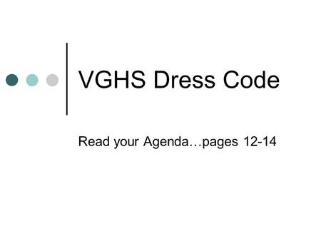 VGHS Dress Code Read your Agenda…pages 12-14. VGHS Handbook, Page 12 Brief and revealing clothing are not appropriate apparel in school. The following.