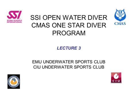 SSI OPEN WATER DIVER CMAS ONE STAR DIVER PROGRAM LECTURE 3 EMU UNDERWATER SPORTS CLUB CIU UNDERWATER SPORTS CLUB.