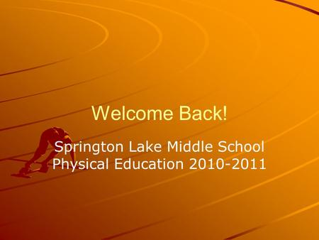 Welcome Back! Springton Lake Middle School Physical Education 2010-2011.