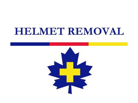 HELMET REMOVAL. 2 Types  Bicycle  Snowboard  Motorcycle  Ski racing.