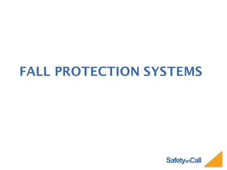 Safety on Call FALL PROTECTION SYSTEMS. Safety on Call WHY DO WE NEED FALL PROTECTION?