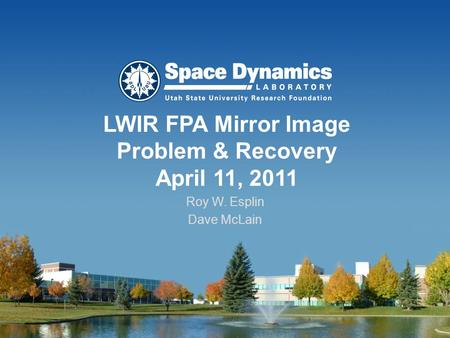 LWIR FPA Mirror Image Problem & Recovery April 11, 2011 Roy W. Esplin Dave McLain.