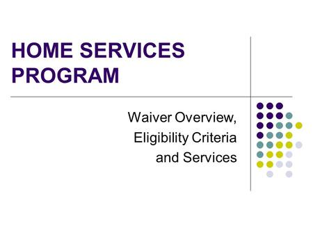 Waiver Overview, Eligibility Criteria and Services