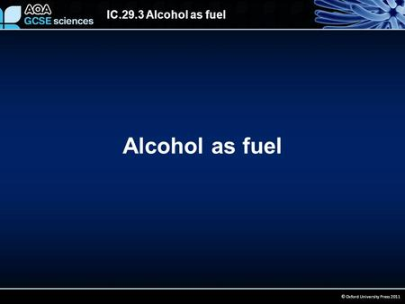 IC.29.3 Alcohol as fuel © Oxford University Press 2011 Alcohol as fuel.
