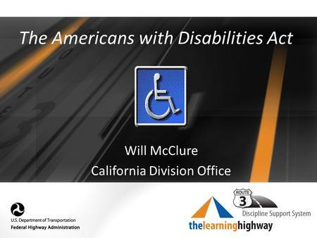The Americans with Disabilities Act Will McClure California Division Office.