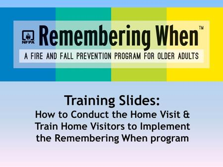 Training Slides: How to Conduct the Home Visit & Train Home Visitors to Implement the Remembering When program.