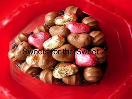 Sweets for the Sweet. Been sweet for so long… 100 yrs ago sugars that were available were; Maple syrup, Sorgham, Honey, Cane sugar. 100 yrs ago we, Americans,
