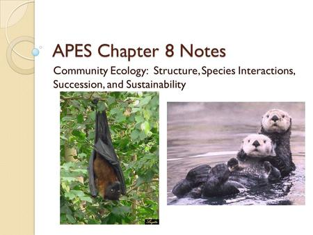 APES Chapter 8 Notes Community Ecology: Structure, Species Interactions, Succession, and Sustainability.