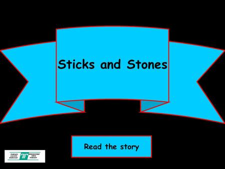 Sticks and Stones Read the story. Objectives Pupils will know and understand: Name calling can be bullying. How being bullied can make someone feel. There.