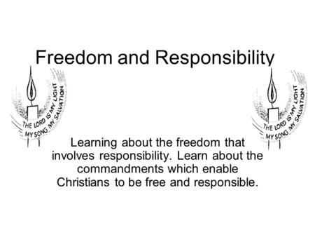 Freedom and Responsibility Learning about the freedom that involves responsibility. Learn about the commandments which enable Christians to be free and.