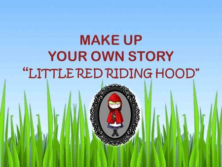 "MAKE UP YOUR OWN STORY "" LITTLE RED RIDING HOOD"""
