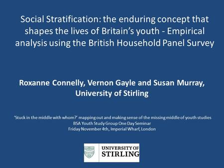 Social Stratification: the enduring concept that shapes the lives of Britain's youth - Empirical analysis using the British Household Panel Survey Roxanne.