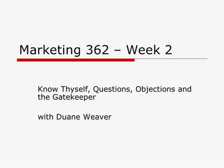 Marketing 362 – Week 2 Know Thyself, Questions, Objections and the Gatekeeper with Duane Weaver.