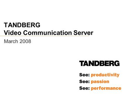 TANDBERG Video Communication Server March 2008. TANDBERG Video Communication Server Background  SIP is the future protocol of video communication and.