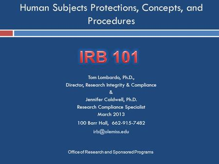 Human Subjects Protections, Concepts, and Procedures Office of Research and Sponsored Programs Tom Lombardo, Ph.D., Director, Research Integrity & Compliance.