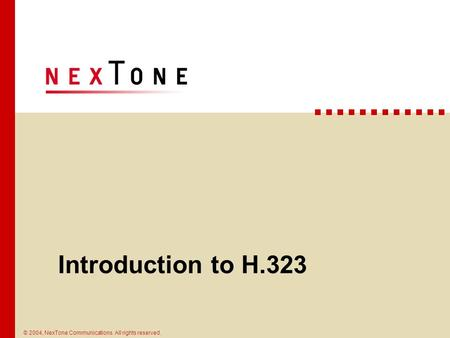 © 2004, NexTone Communications. All rights reserved. Introduction to H.323.