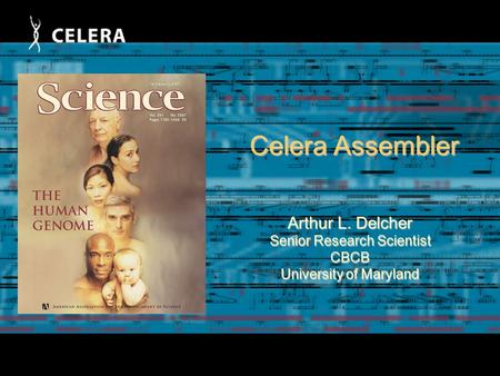 Celera Assembler Arthur L. Delcher Senior Research Scientist CBCB University of Maryland.
