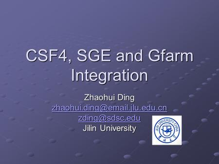 CSF4, SGE and Gfarm Integration Zhaohui Ding  Jilin University.