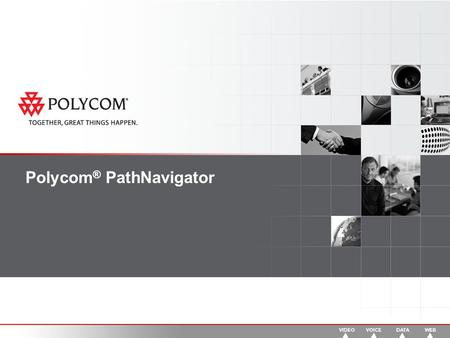 Polycom ® PathNavigator. Agenda The Polycom Office Advantage Video Deployment Issues PathNavigator Overview Key Features Support for Non-Polycom Products.