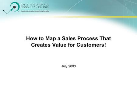 How to Map a Sales Process That Creates Value for Customers! July 2003.