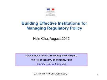 C.H. Montin, Hsin Chu, August 2012 11 Hsin Chu, August 2012 Building Effective Institutions for Managing Regulatory Policy Charles-Henri Montin, Senior.