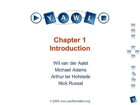 A university for the world real R © 2009, www.yawlfoundation.org Chapter 1 Introduction Wil van der Aalst Michael Adams Arthur ter Hofstede Nick Russel.