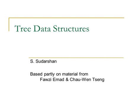 S. Sudarshan Based partly on material from Fawzi Emad & Chau-Wen Tseng