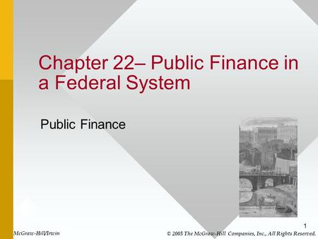 1 Chapter 22– Public Finance in a Federal System Public Finance McGraw-Hill/Irwin © 2005 The McGraw-Hill Companies, Inc., All Rights Reserved.