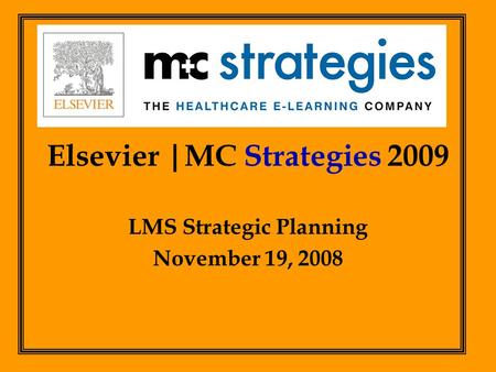 Elsevier |MC Strategies 2009 LMS Strategic Planning November 19, 2008.