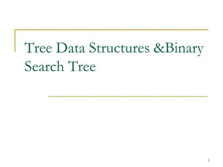 Tree Data Structures &Binary Search Tree 1. Trees Data Structures Tree  Nodes  Each node can have 0 or more children  A node can have at most one parent.