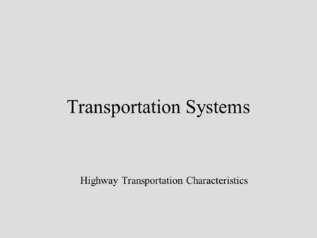 Transportation Systems Highway Transportation Characteristics.