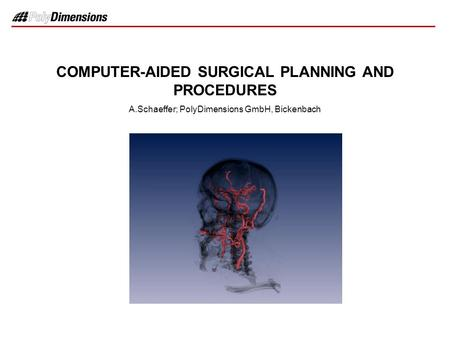 COMPUTER-AIDED SURGICAL PLANNING AND PROCEDURES A.Schaeffer; PolyDimensions GmbH, Bickenbach.