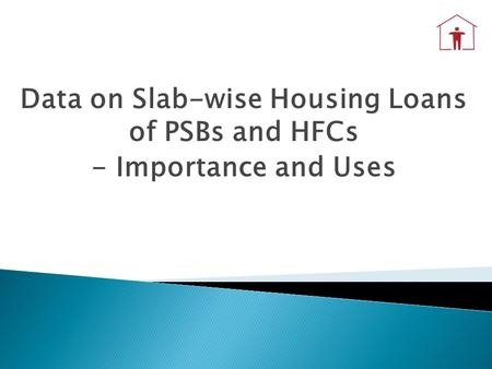 Data on Slab-wise Housing Loans of PSBs and HFCs - Importance and Uses.