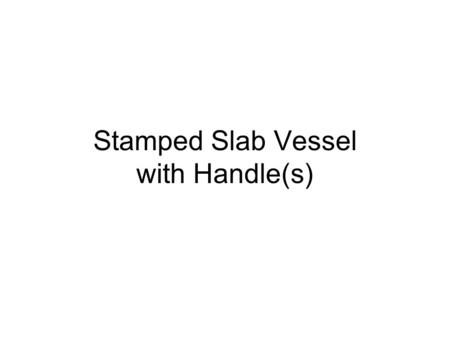 Stamped Slab Vessel with Handle(s). Create a paper template where you plan how you will use the stamps you have created. It will indicate the height and.