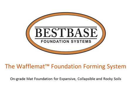 The Wafflemat™ Foundation Forming System On-grade Mat Foundation for Expansive, Collapsible and Rocky Soils.